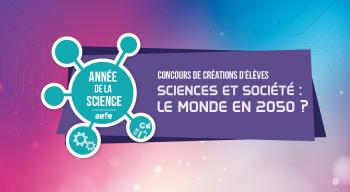 """Appel à créations sur le thème """"Sciences et société : le monde en 2050 ?"""""""